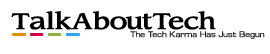 TalkAboutTech - Technology Tips, Social Media, Mobiles, Notebooks,Reviews and Blogging